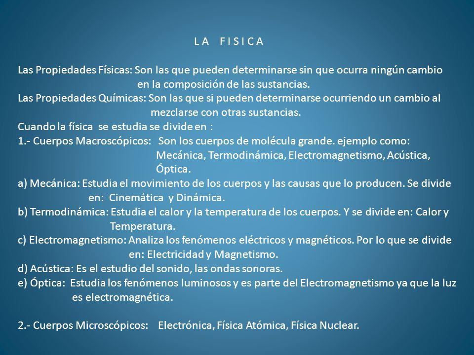L A F I S I C A Las Propiedades Físicas: Son las que pueden determinarse sin que ocurra ningún cambio.