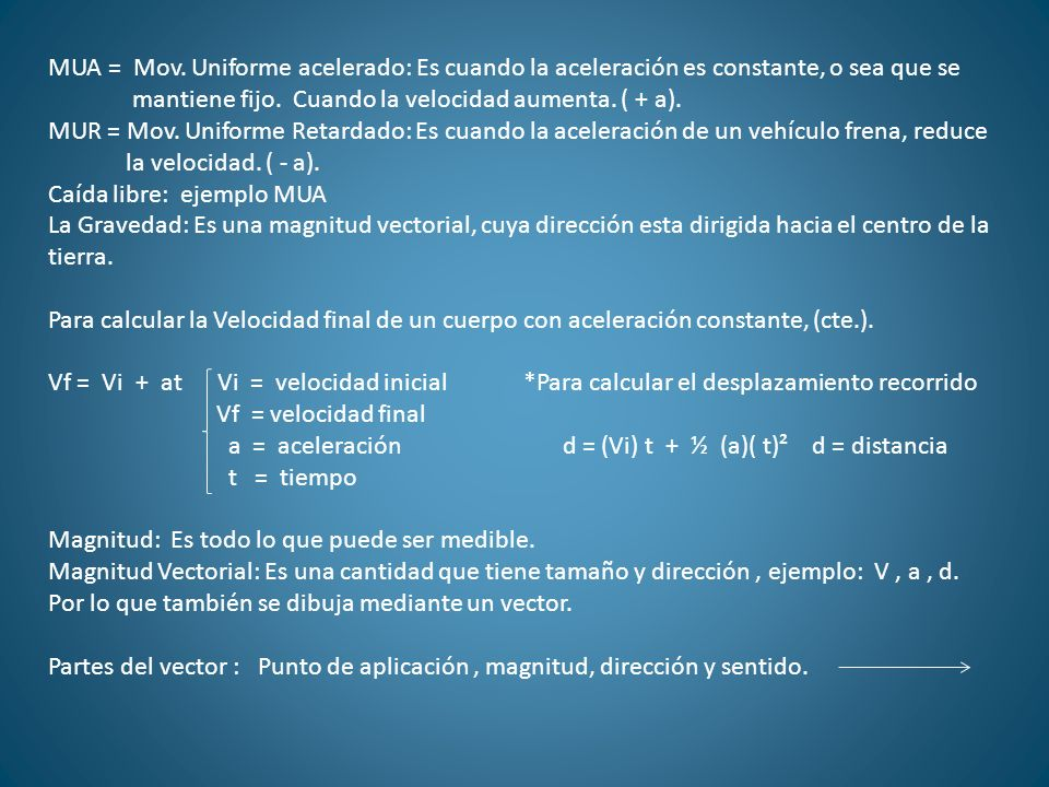 MUA = Mov. Uniforme acelerado: Es cuando la aceleración es constante, o sea que se