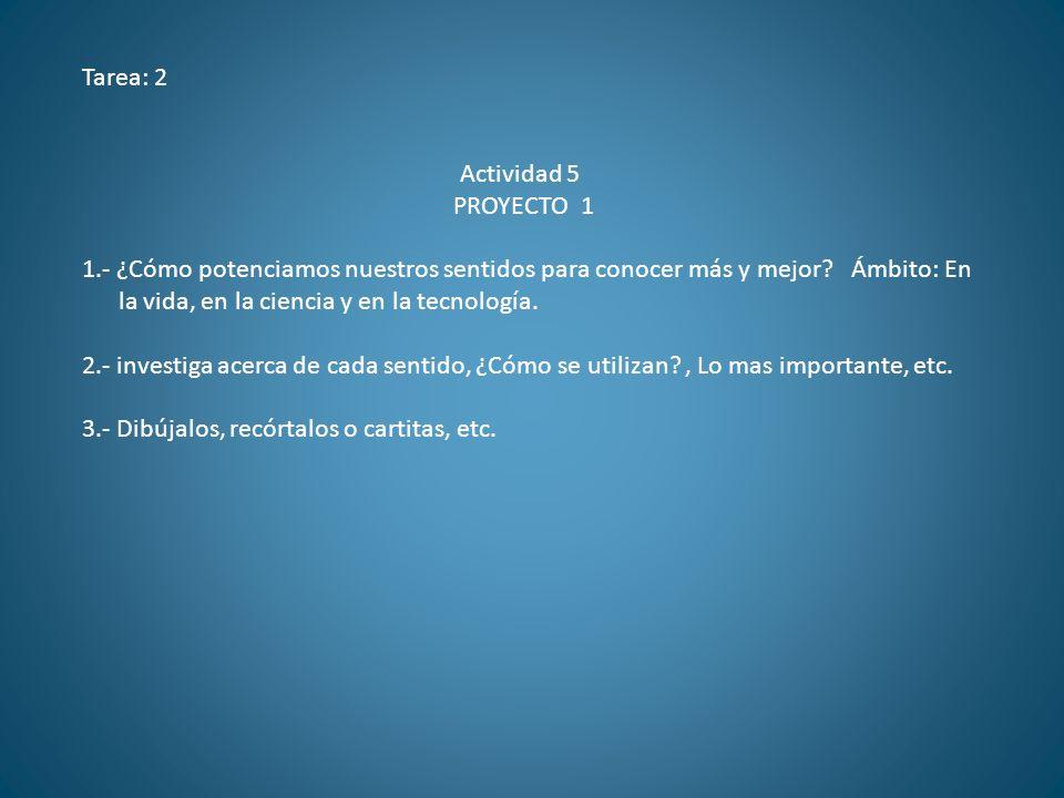 PROYECTO 1 Tarea: 2. Actividad 5. 1.- ¿Cómo potenciamos nuestros sentidos para conocer más y mejor Ámbito: En.