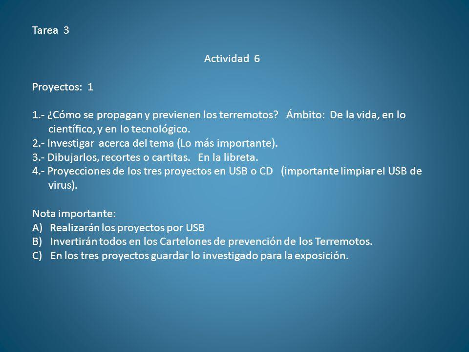 Tarea 3 Actividad 6. Proyectos: 1. 1.- ¿Cómo se propagan y previenen los terremotos Ámbito: De la vida, en lo.