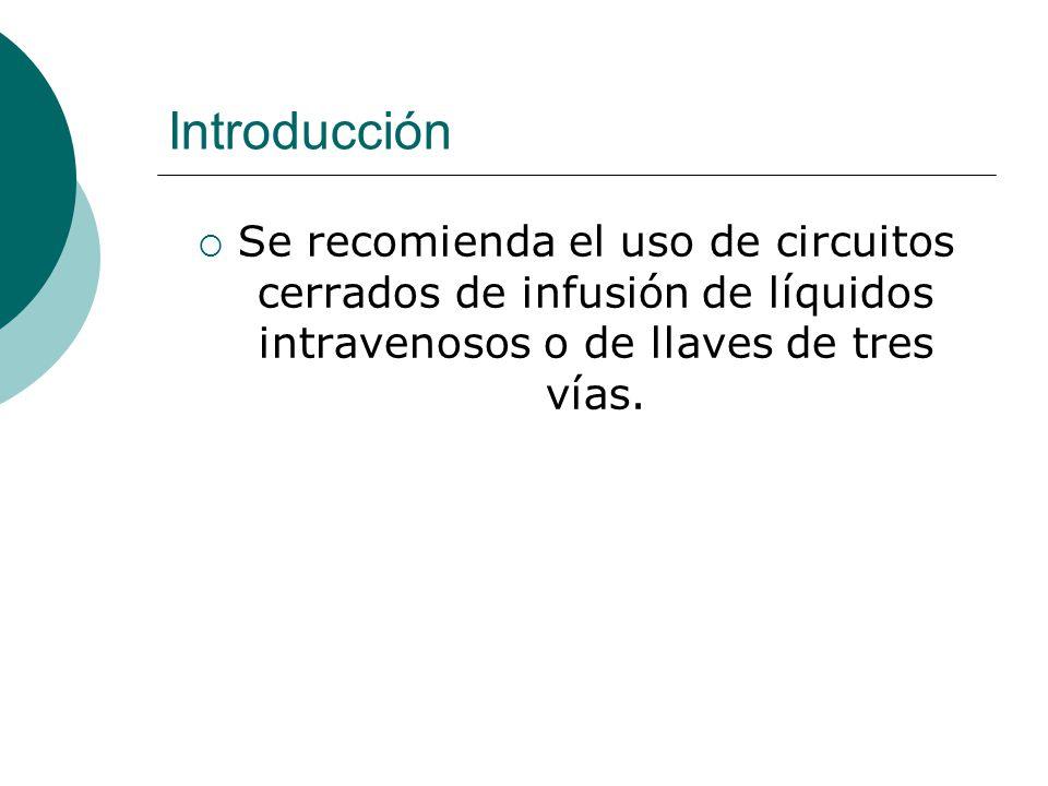 Introducción Se recomienda el uso de circuitos cerrados de infusión de líquidos intravenosos o de llaves de tres vías.