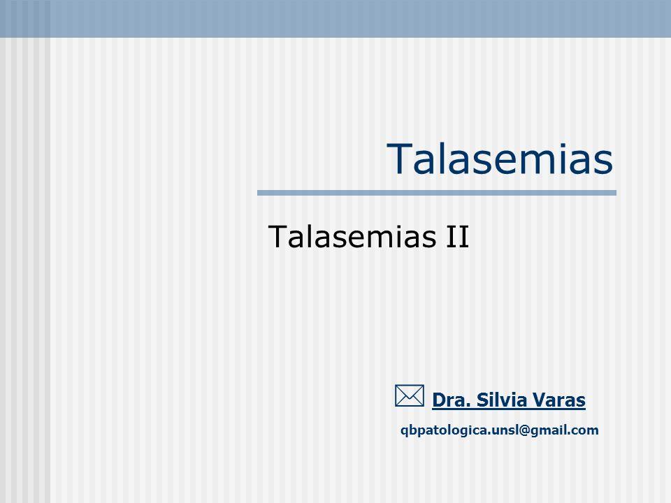 Talasemias Talasemias II  Dra. Silvia Varas