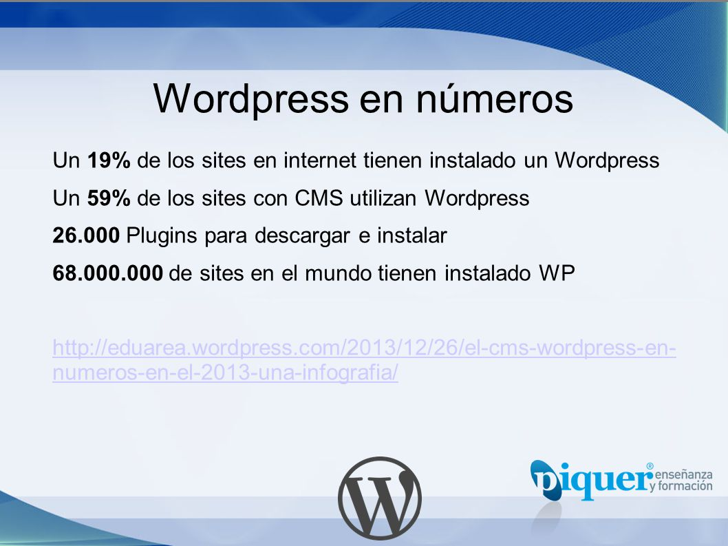 Wordpress en números Un 19% de los sites en internet tienen instalado un Wordpress. Un 59% de los sites con CMS utilizan Wordpress.