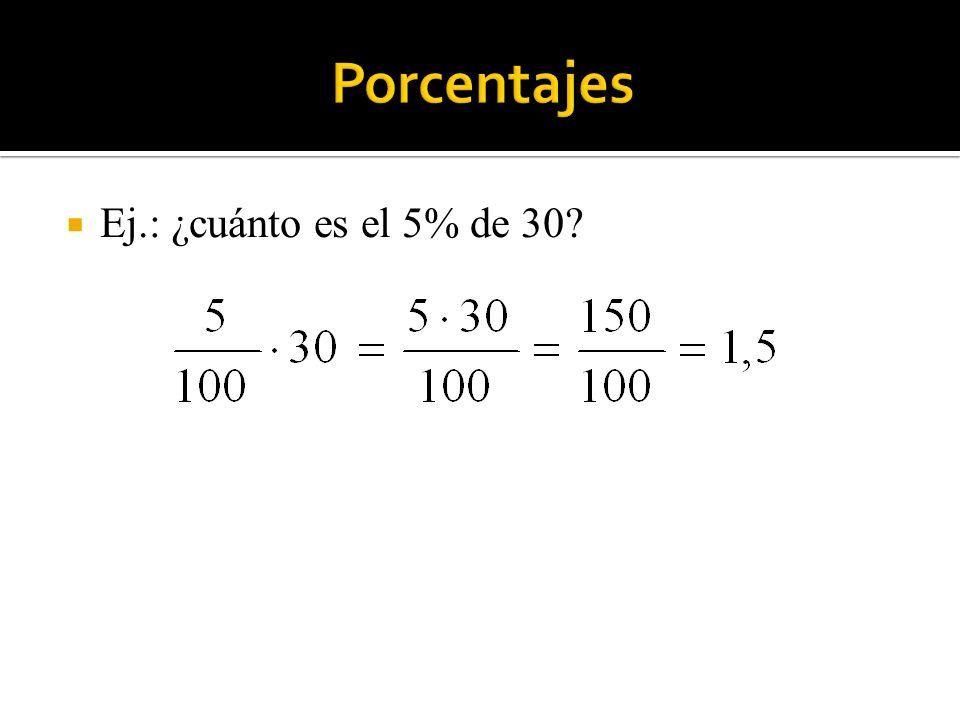 Porcentajes Ej.: ¿cuánto es el 5% de 30