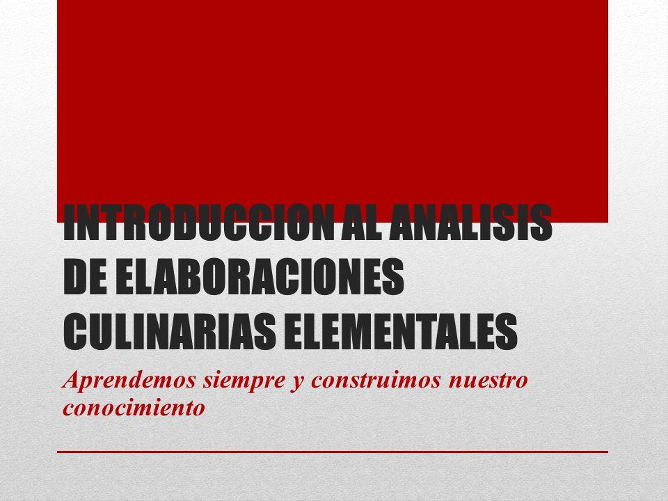 INTRODUCCION AL ANALISIS DE ELABORACIONES CULINARIAS ELEMENTALES