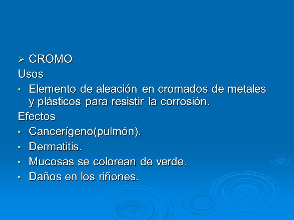 CROMO Usos. Elemento de aleación en cromados de metales y plásticos para resistir la corrosión. Efectos.