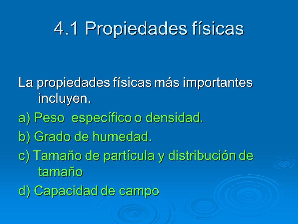 4.1 Propiedades físicasLa propiedades físicas más importantes incluyen. a) Peso específico o densidad.