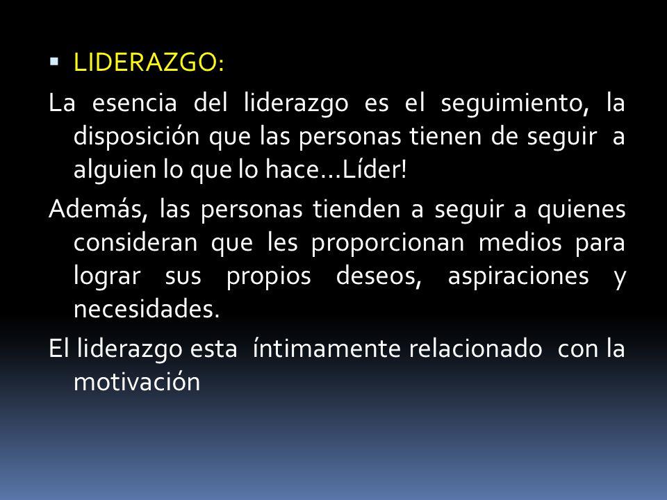 LIDERAZGO: La esencia del liderazgo es el seguimiento, la disposición que las personas tienen de seguir a alguien lo que lo hace…Líder!