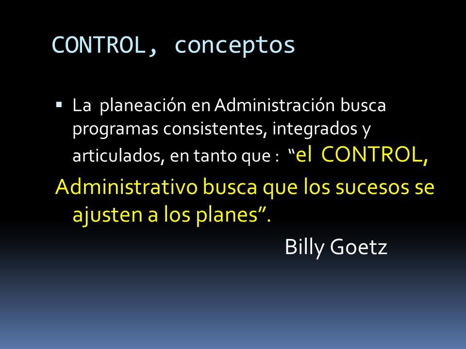 CONTROL, conceptos La planeación en Administración busca programas consistentes, integrados y articulados, en tanto que : el CONTROL,