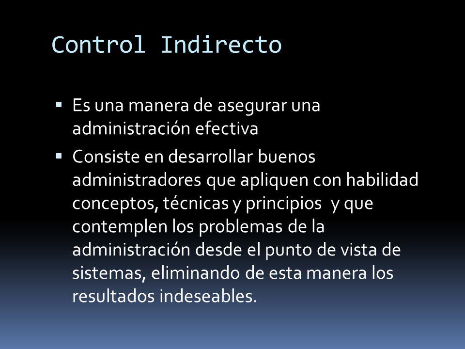 Control Indirecto Es una manera de asegurar una administración efectiva.