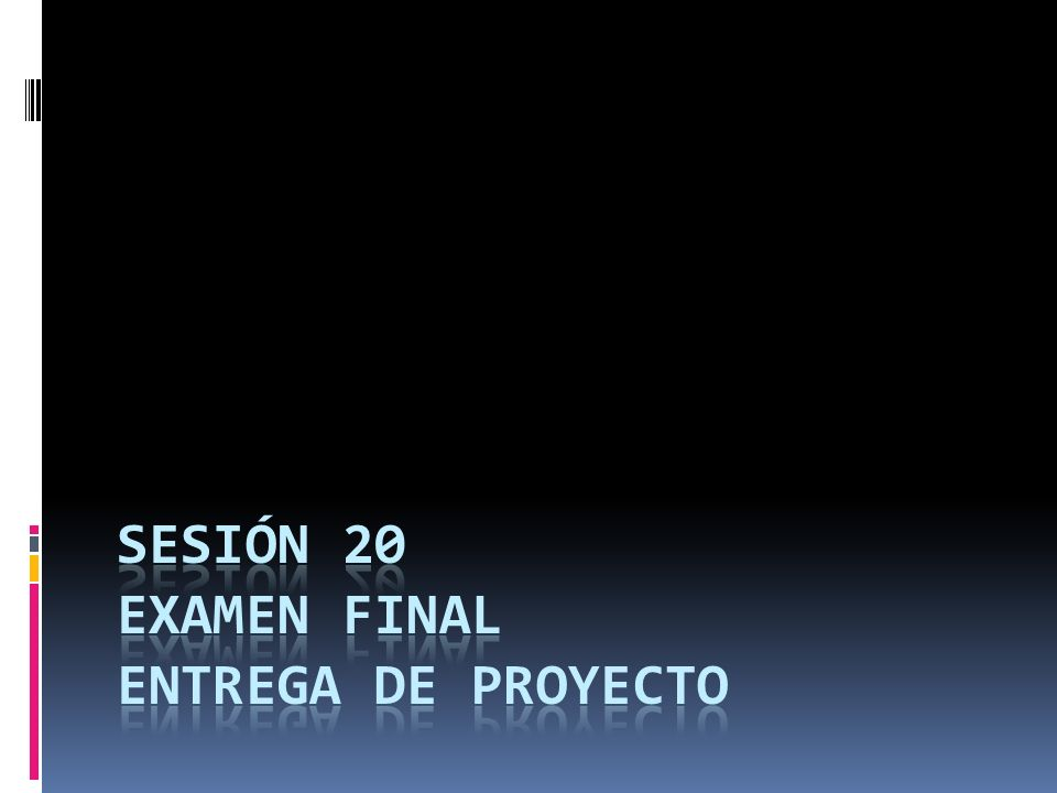 SESIÓN 20 EXAMEN FINAL ENTREGA DE PROYECTO