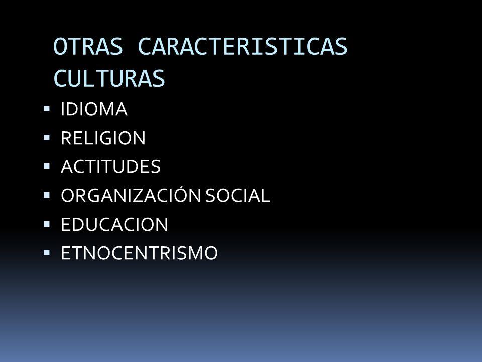 OTRAS CARACTERISTICAS CULTURAS