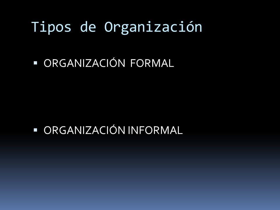 Tipos de Organización ORGANIZACIÓN FORMAL ORGANIZACIÓN INFORMAL