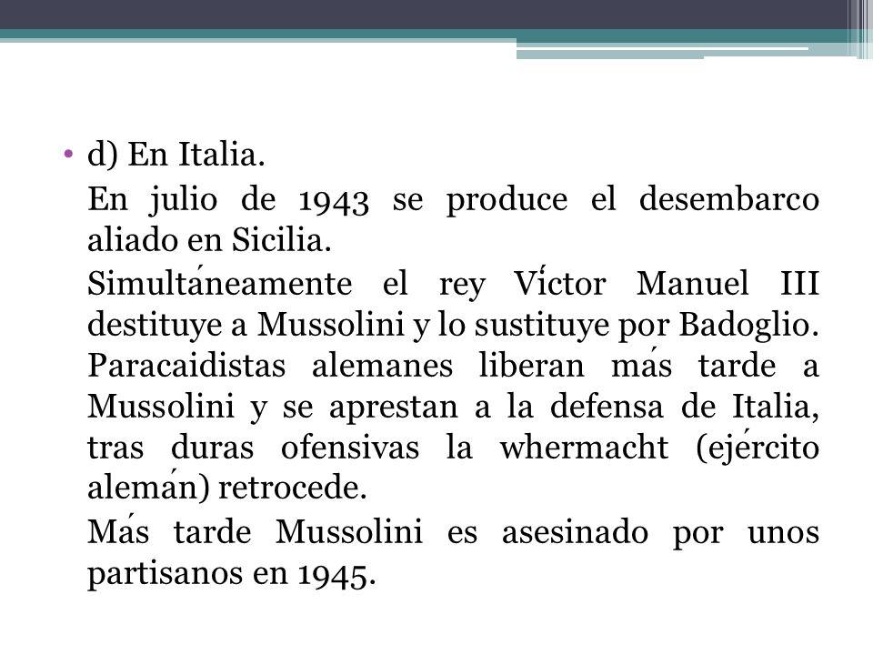 d) En Italia. En julio de 1943 se produce el desembarco aliado en Sicilia.