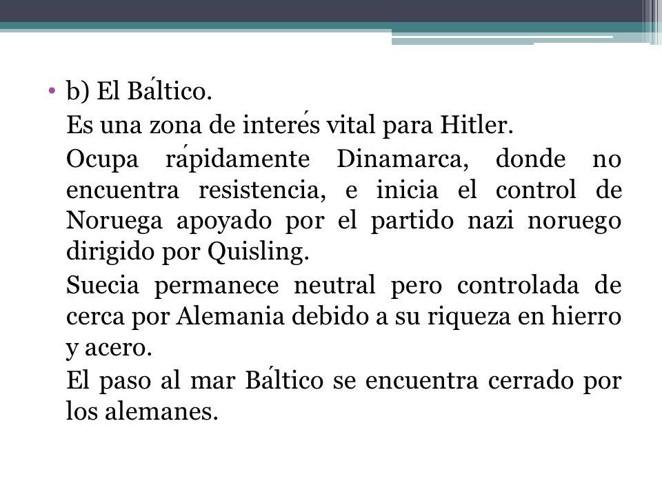 b) El Báltico.Es una zona de interés vital para Hitler.