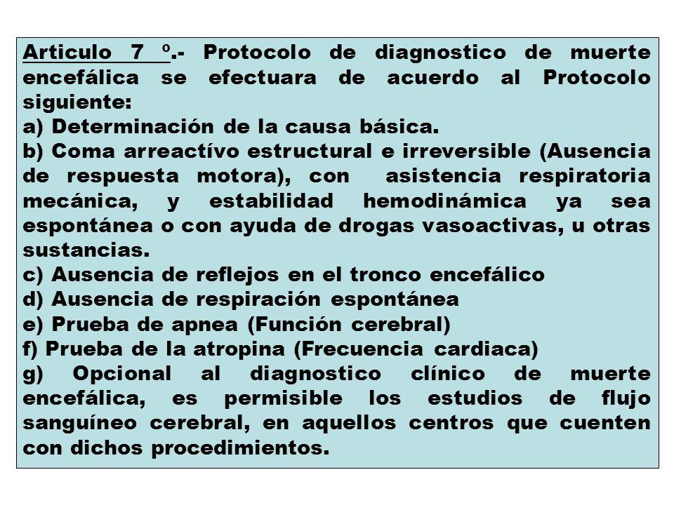 Articulo 7 º.- Protocolo de diagnostico de muerte encefálica se efectuara de acuerdo al Protocolo siguiente: