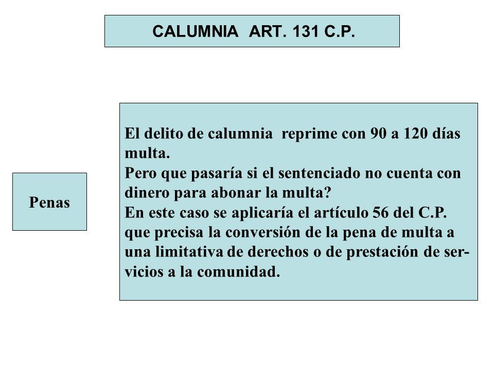 CALUMNIA ART. 131 C.P. El delito de calumnia reprime con 90 a 120 días. multa. Pero que pasaría si el sentenciado no cuenta con.