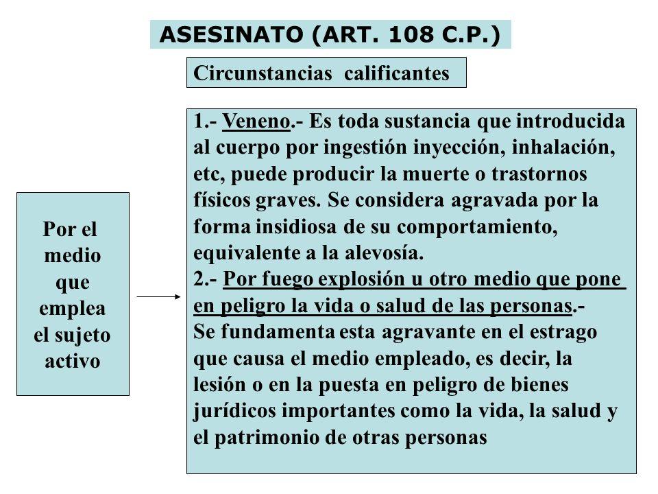 ASESINATO (ART. 108 C.P.) Circunstancias calificantes. 1.- Veneno.- Es toda sustancia que introducida.
