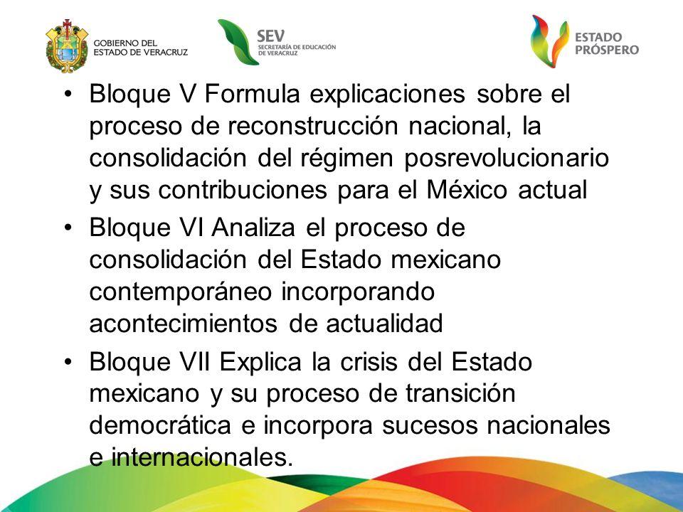 Bloque V Formula explicaciones sobre el proceso de reconstrucción nacional, la consolidación del régimen posrevolucionario y sus contribuciones para el México actual