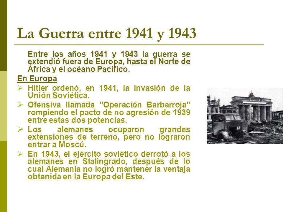 La Guerra entre 1941 y 1943 Entre los años 1941 y 1943 la guerra se extendió fuera de Europa, hasta el Norte de África y el océano Pacífico.