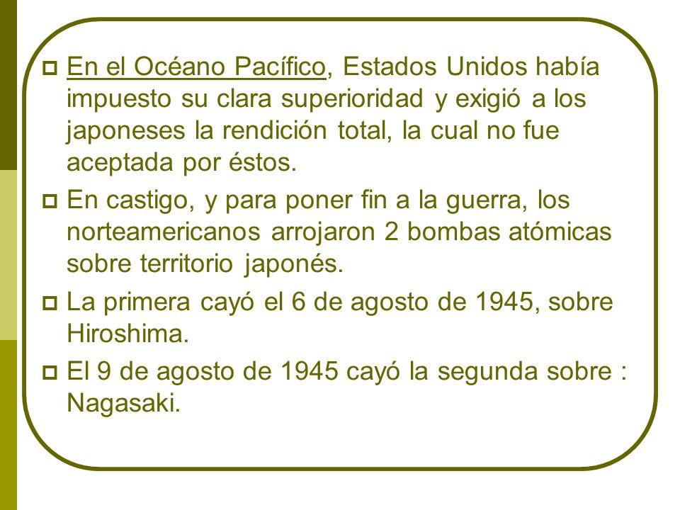 En el Océano Pacífico, Estados Unidos había impuesto su clara superioridad y exigió a los japoneses la rendición total, la cual no fue aceptada por éstos.