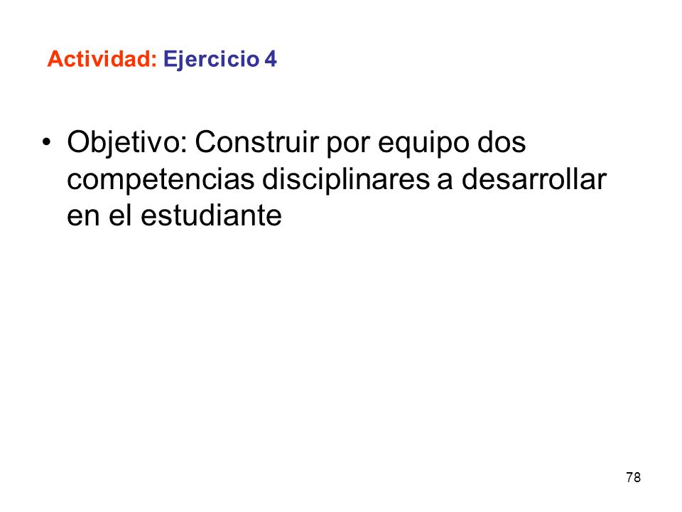 Actividad: Ejercicio 4Objetivo: Construir por equipo dos competencias disciplinares a desarrollar en el estudiante.