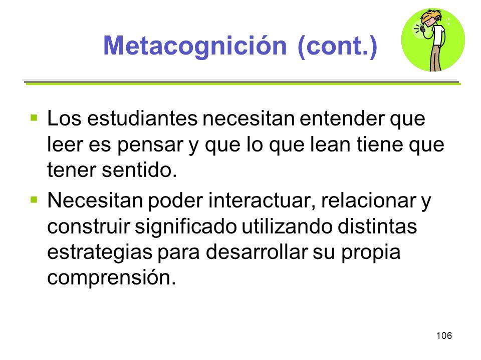 Metacognición (cont.) Los estudiantes necesitan entender que leer es pensar y que lo que lean tiene que tener sentido.