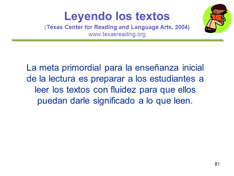 Leyendo los textos (Texas Center for Reading and Language Arts, 2004) www.texasreading.org