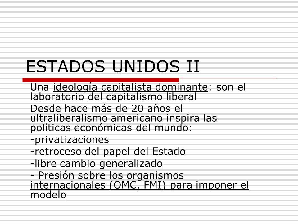 ESTADOS UNIDOS II Una ideología capitalista dominante: son el laboratorio del capitalismo liberal.