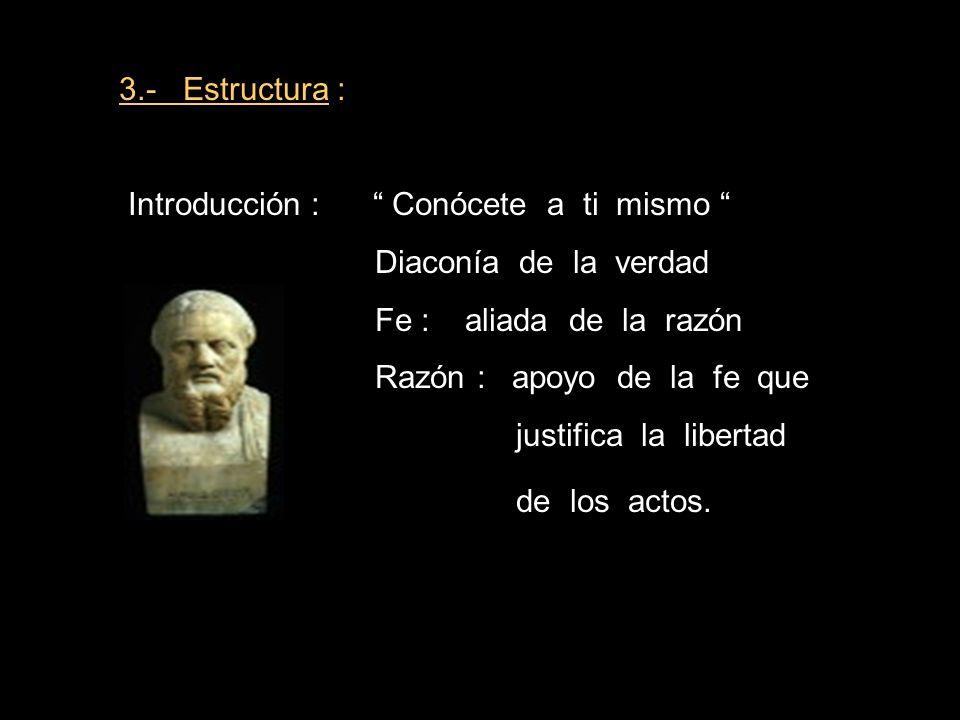 3.- Estructura : Introducción : Conócete a ti mismo Diaconía de la verdad. Fe : aliada de la razón.