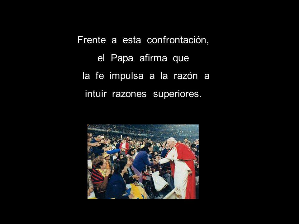 Frente a esta confrontación, el Papa afirma que