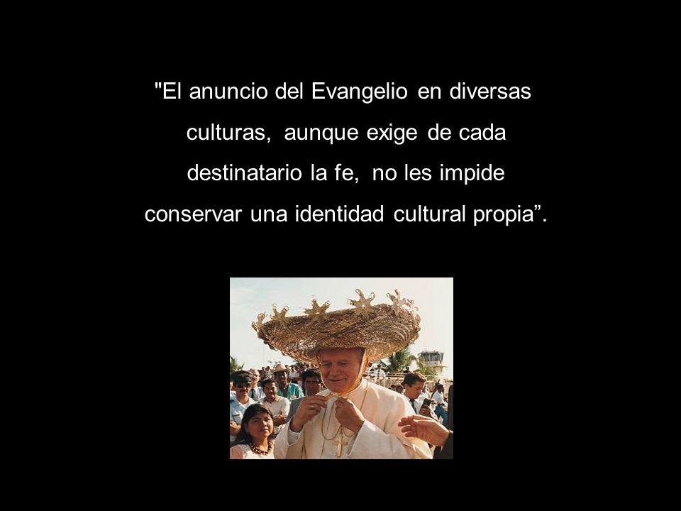 El anuncio del Evangelio en diversas culturas, aunque exige de cada
