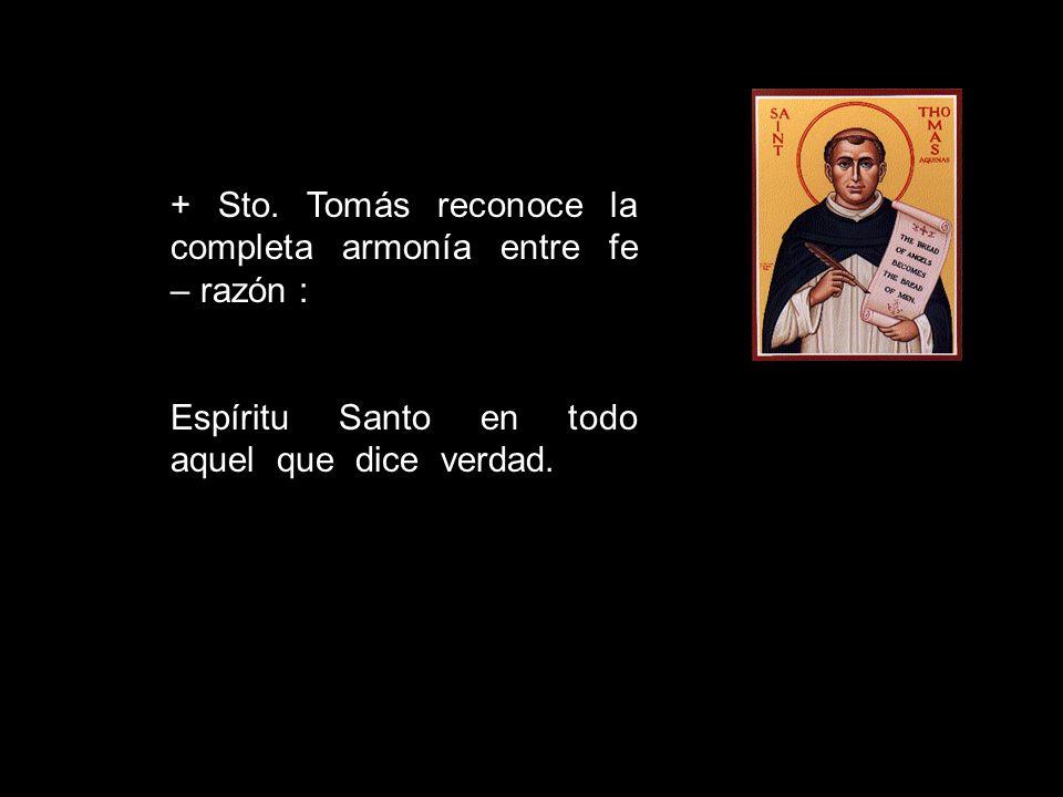 + Sto. Tomás reconoce la completa armonía entre fe – razón :