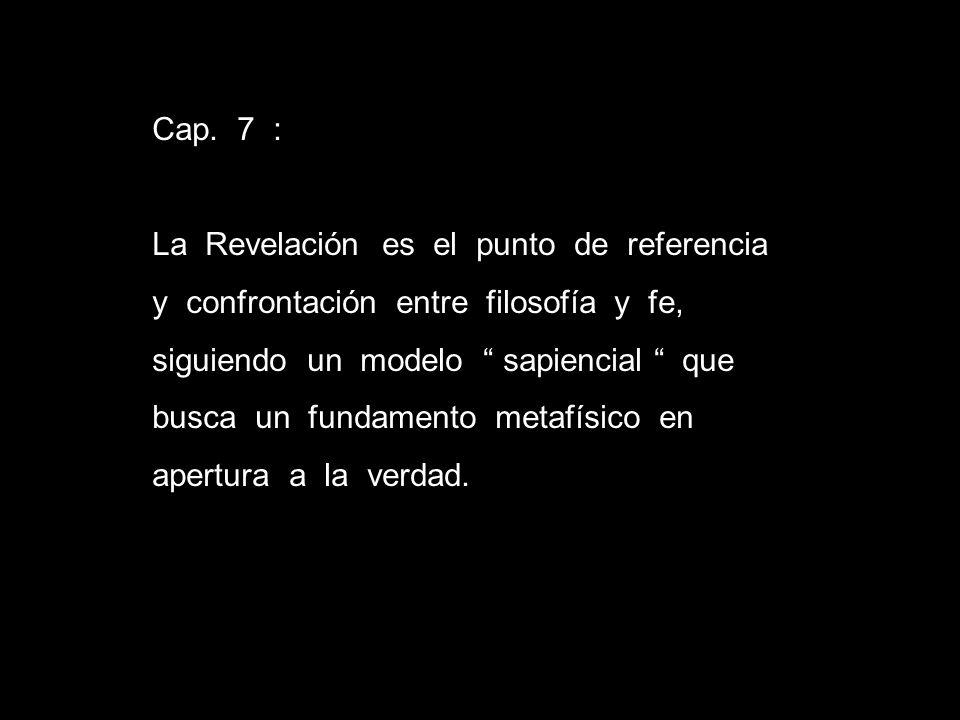Cap. 7 :La Revelación es el punto de referencia. y confrontación entre filosofía y fe,