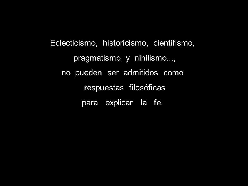 Eclecticismo, historicismo, cientifismo, pragmatismo y nihilismo...,
