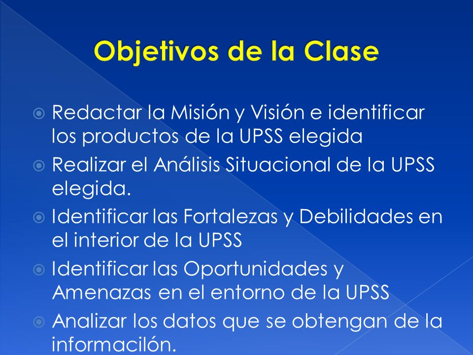Objetivos de la Clase Redactar la Misión y Visión e identificar los productos de la UPSS elegida.