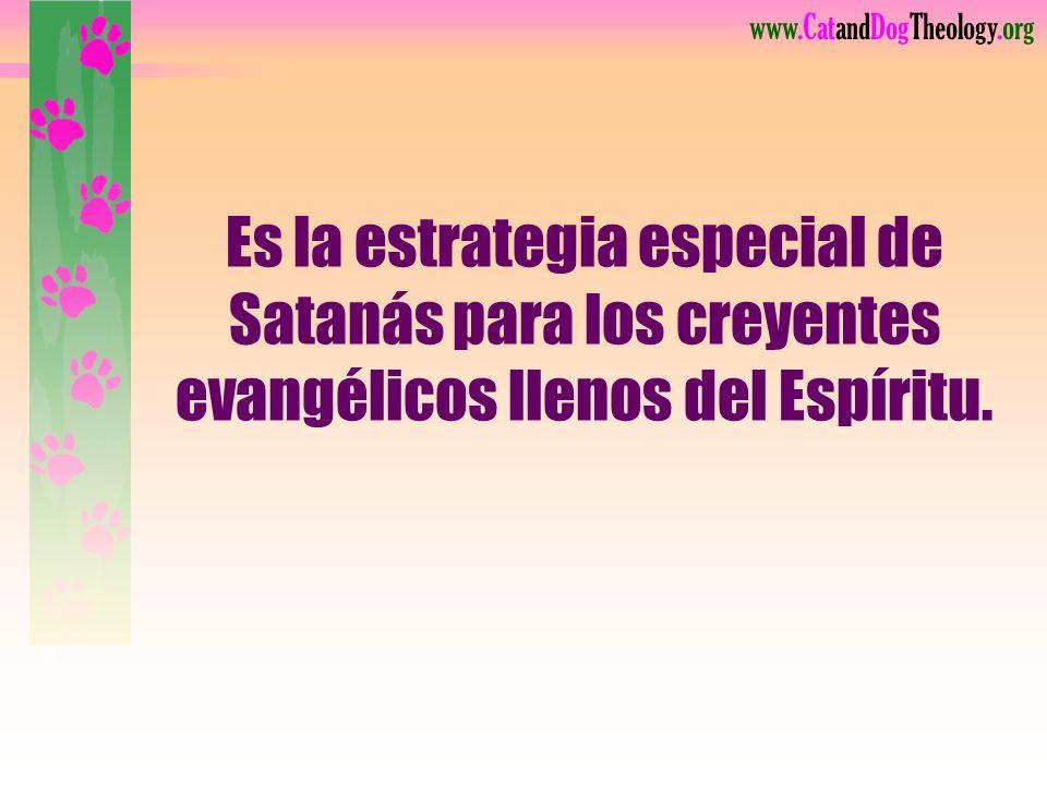 Es la estrategia especial de Satanás para los creyentes evangélicos llenos del Espíritu.