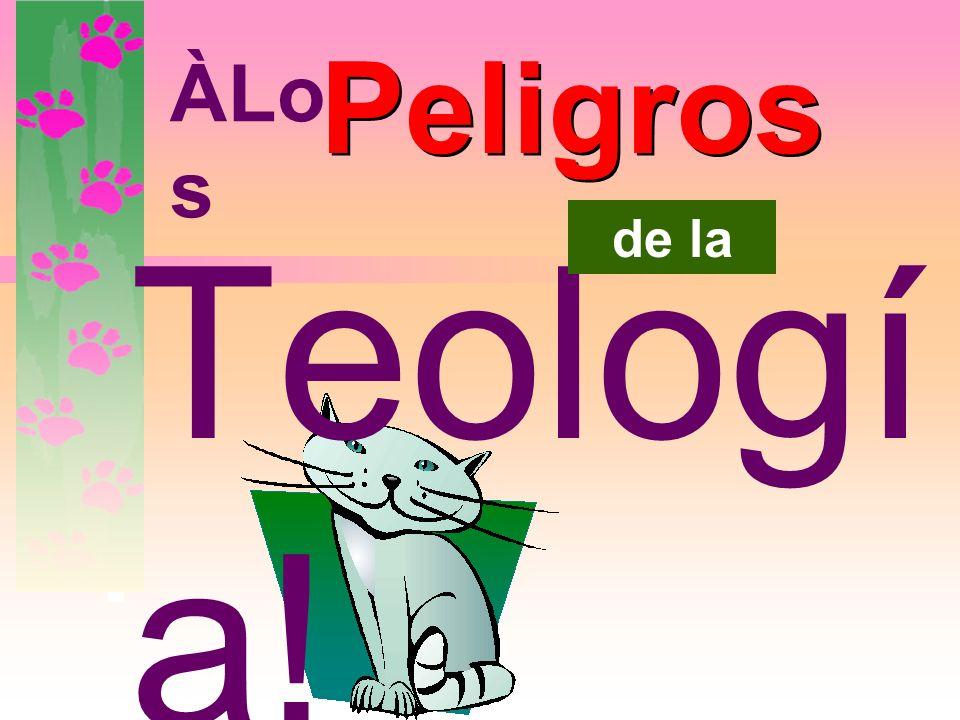 Teología! Peligros ÀLos de la