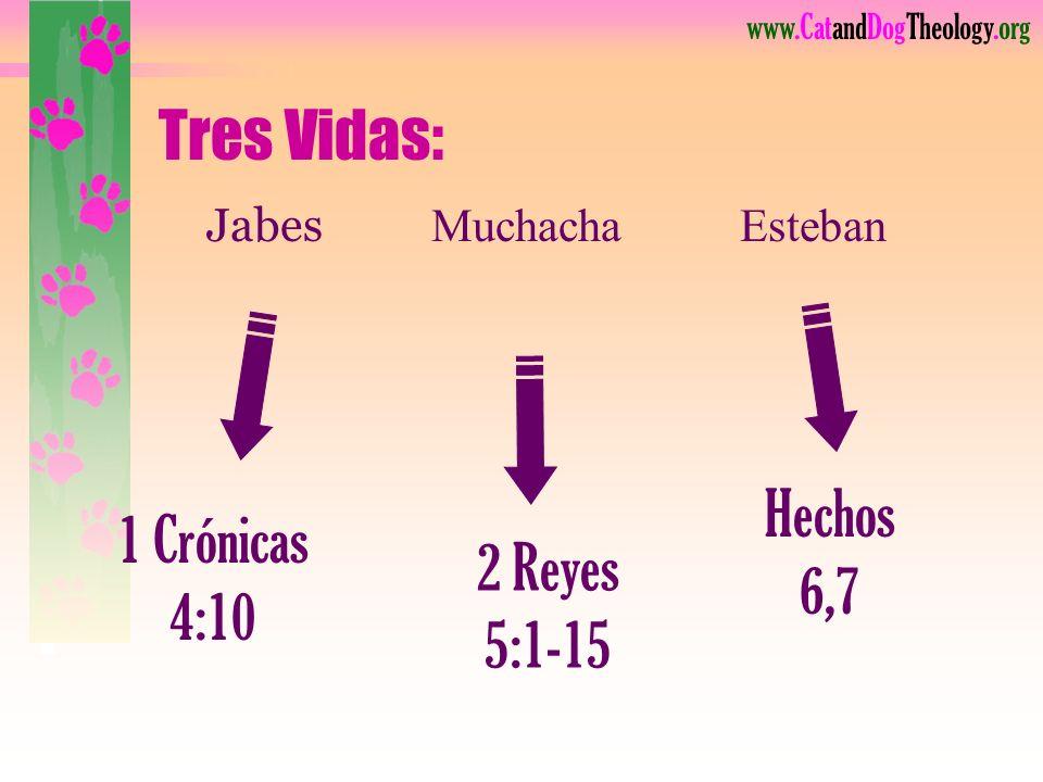 Tres Vidas: Hechos 6,7 1 Crónicas 4:10 2 Reyes 5:1-15 Jabes Muchacha