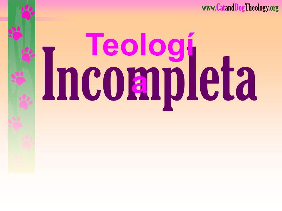 Teología Incompleta Primero veamos la Teología Incompleta.