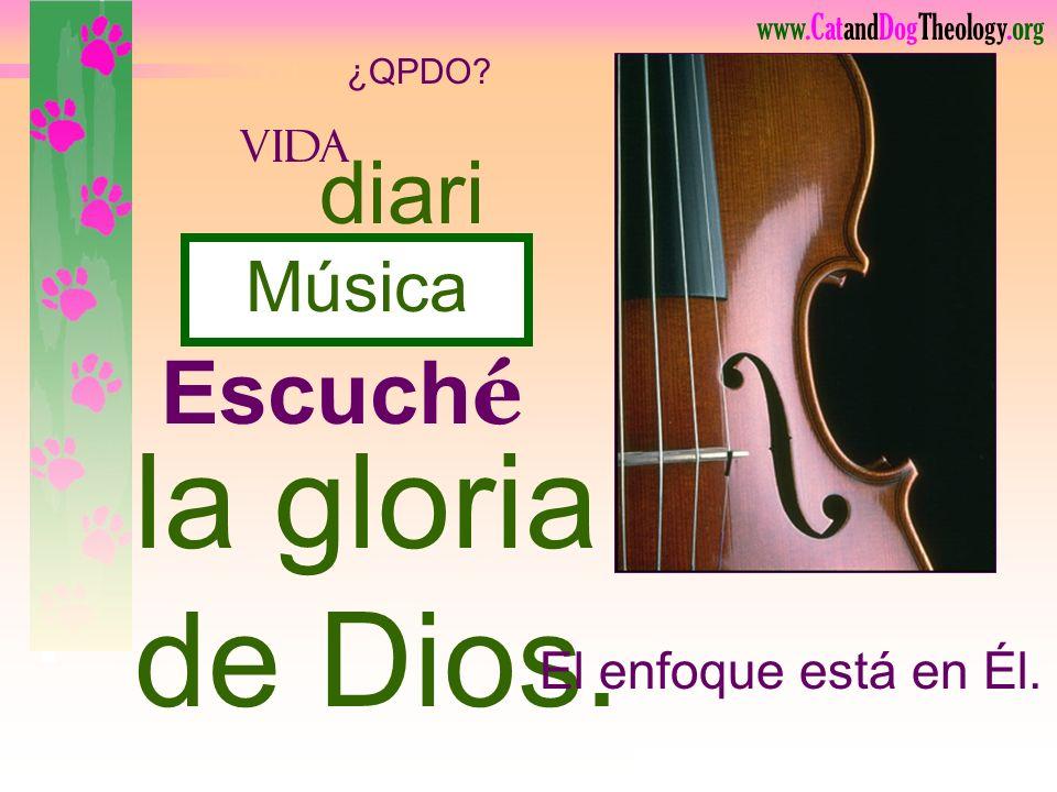 la gloria de Dios. diaria Escuché Música El enfoque está en Él. vida