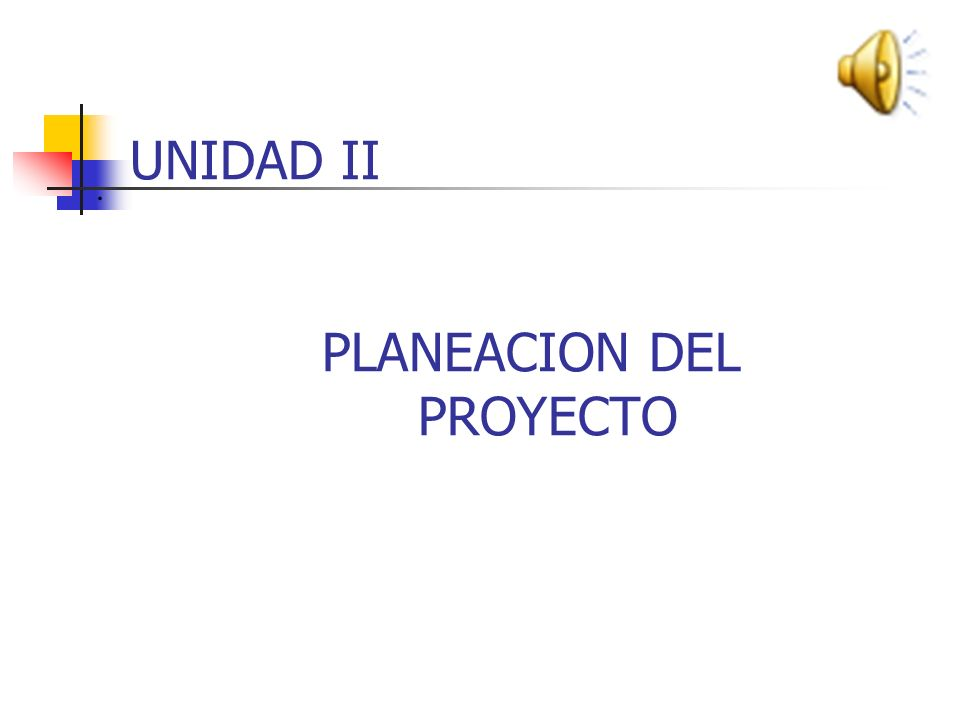 UNIDAD II PLANEACION DEL PROYECTO