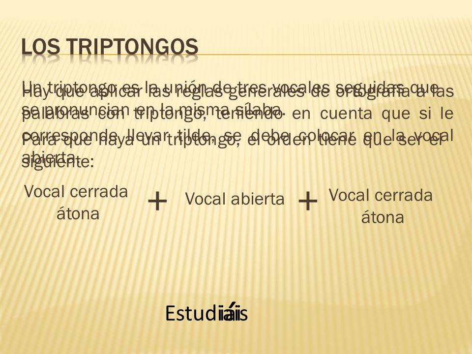 ´ + + Los triptongos Estudiais i a i