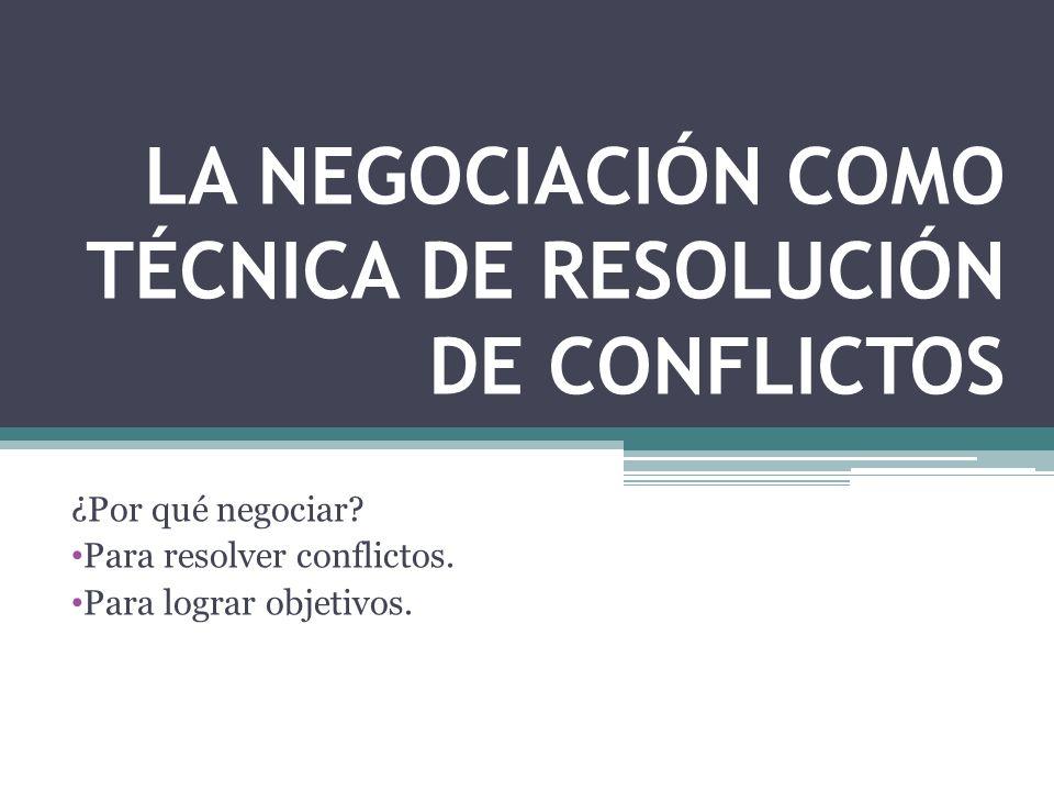 LA NEGOCIACIÓN COMO TÉCNICA DE RESOLUCIÓN DE CONFLICTOS