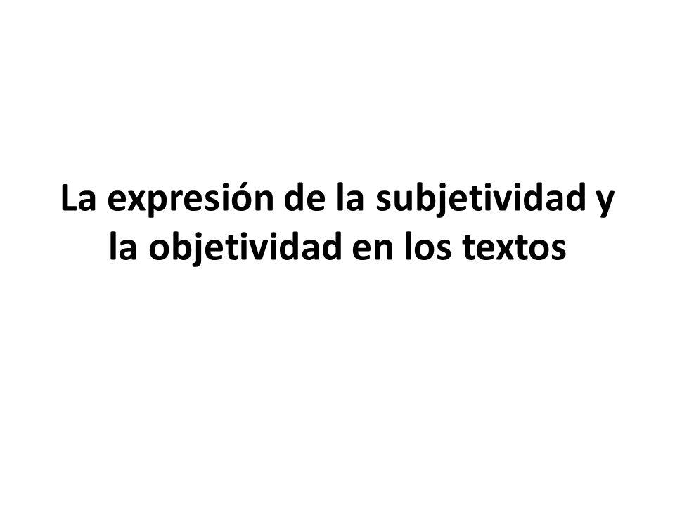 La expresión de la subjetividad y la objetividad en los textos