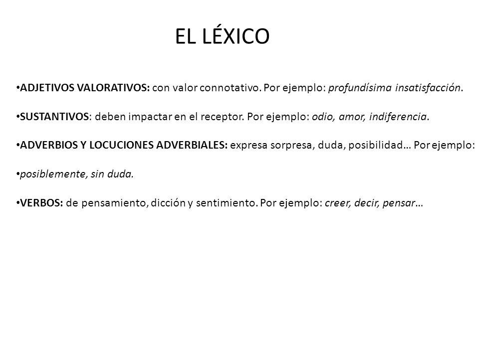 EL LÉXICO ADJETIVOS VALORATIVOS: con valor connotativo. Por ejemplo: profundísima insatisfacción.