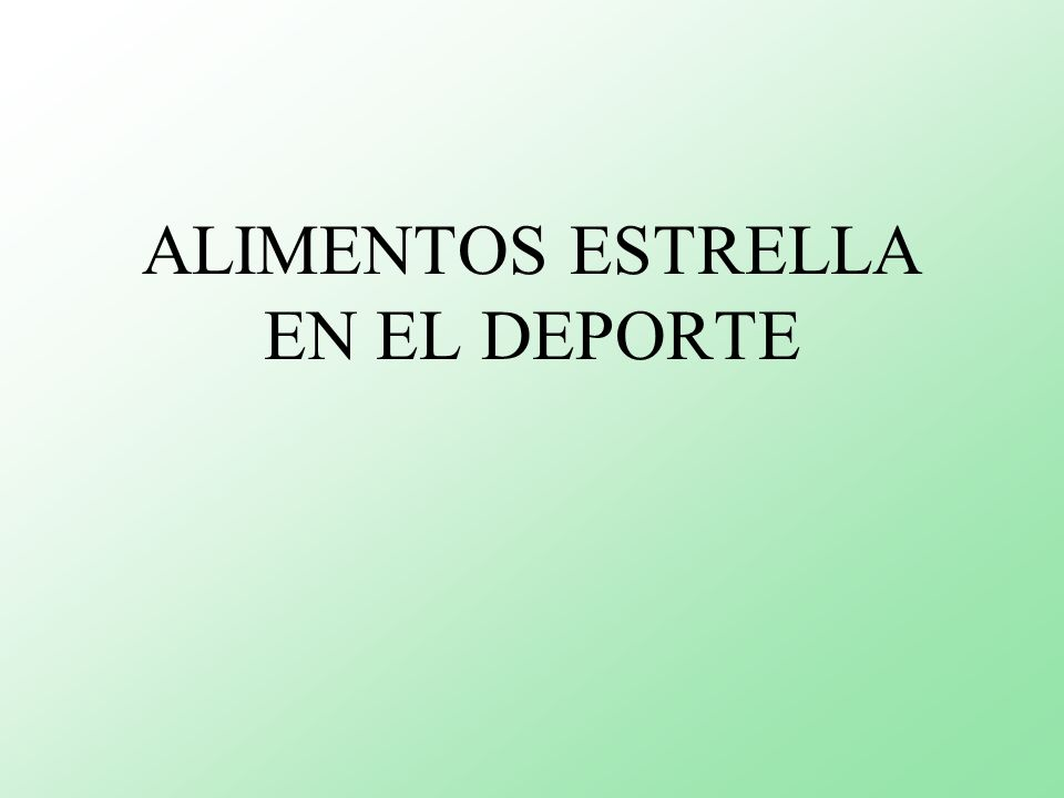 ALIMENTOS ESTRELLA EN EL DEPORTE