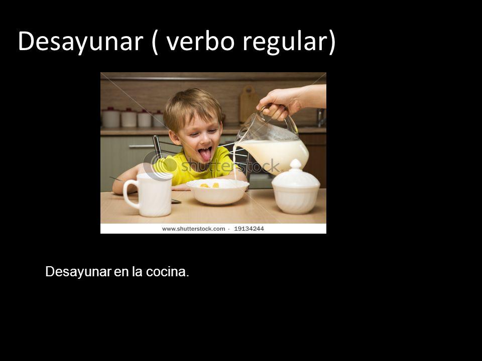 Desayunar ( verbo regular)