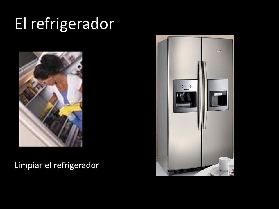El refrigerador Limpiar el refrigerador