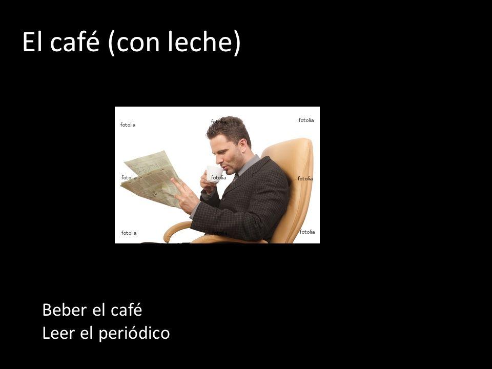 El café (con leche) Beber el café Leer el periódico